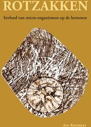 Rotzakken -verwoestende invloed van micro -organismen op de hersenen Krebbeks, Ans