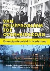 Van priveprobleem tot overheidszorg -emancipatiebeleid in Nederland Doorne-Huiskes, Anneke van