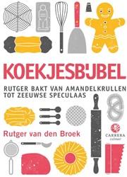 Koekjesbijbel -Rutger bakt van amandelkrullen tot Zeeuwse speculaas Broek, Rutger van den