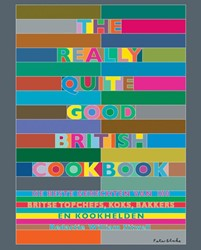 The Really Quite Good British Cookbook -de beste gerechten van 100 Bri tse topchefs, koks, bakkers en Blake, Peter