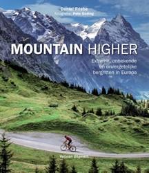Mountain Higher -extreme, onbekende en onverget elijke bergritten in Europa Friebe, Daniel