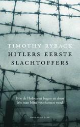 Hitlers eerste slachtoffers -hoe de Holocaust begon en door een man bijna voorkomen wer Ryback, Timothy