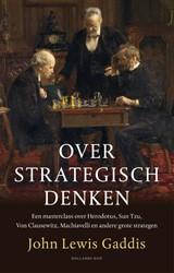 Over strategisch denken -Een masterclass over Herodotus , Sun Tzu, Von Clausewitz en a Gaddis, John Lewis