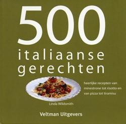 500 Italiaanse gerechten -heerlijke recepten van minestr one tot risotto en van pizza t Wildsmith, L.