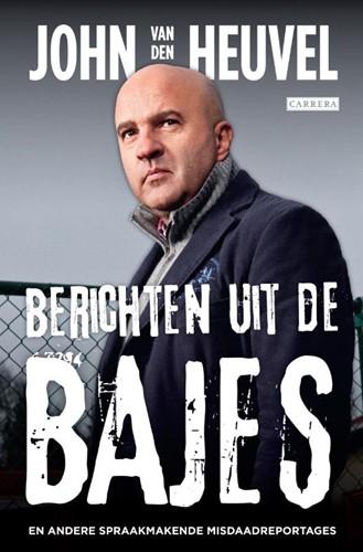 Berichten uit de bajes -en andere spraakmakende misdaa dreportages Heuvel, John van den