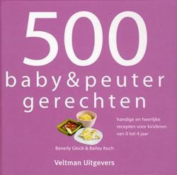500 baby & peuterrecepten -handige en heerlijke recepten voor kinderen van 0 tot 4 jaar Glock, Beverly