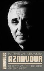 Aznavour. De beste zanger die ooit gelee Nieuwkerk, Matthijs van