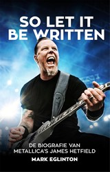 So Let It Be Written -de biografie van Metallica&apo ames Hetfield Eglinton, Mark