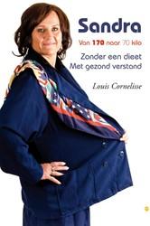 Sandra: Van 170 naar 70 kilo -zonder een dieet, met gezond v erstand Cornelisse, Louis