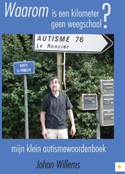 Waarom is een kilometer geen weegschaal? -mijn klein autismewoordenboek Willems, Johan