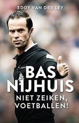 Bas Nijhuis -niet zeiken, voetballen! Ley, Eddy van der