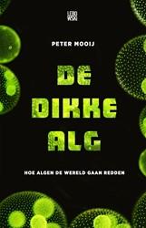 De dikke alg -Hoe algen de wereld gaan redde n Mooij, Peter