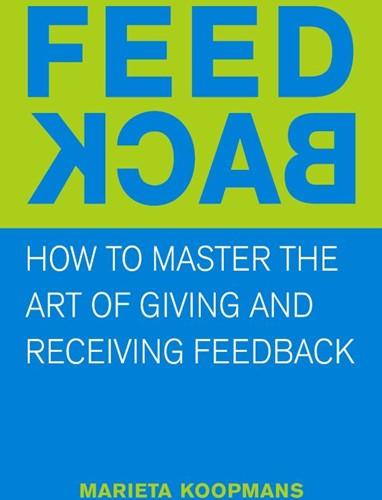 Feedback -mastering the art of giving an d receiving feedback Koopmans, Marieta