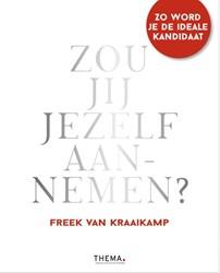 Zou jij jezelf aannemen? -'het sollicitatiehandboek Kraaikamp, Freek van