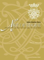 JOHANN SEBASTIAN BACH'S ART OF FUGU -PERFORMANCE PRACTICE BASED ON GERMAN EIGHTEENTH-CENTURY THEO DEMEYERE, EWALD