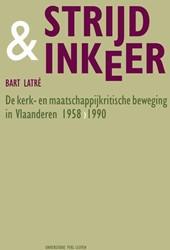 KADOC STUDIES STRIJD & INKEER -DE KERK- EN MAATSCHAPPIJKRITIS CHE BEWEGING IN VLAANDEREN, 19 LATRE, BART