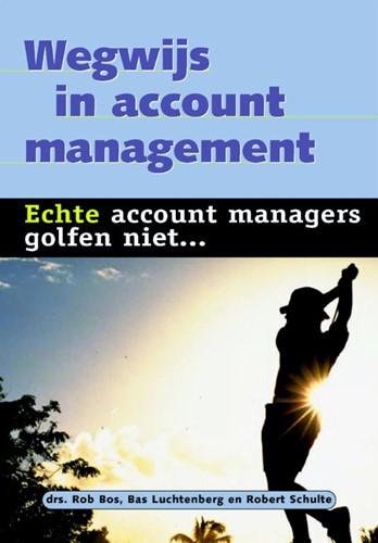 Wegwijs in account management -echte accountmanagers golfen n iet Bos, Rob