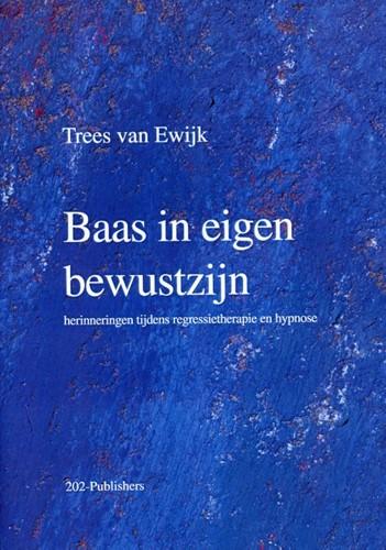 Baas in eigen bewustzijn -herinneringen tijdens regressi etherapie en hypnose Ewijk, H.W.M. van