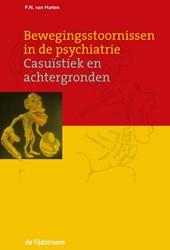 BEWEGINGSSTOORNISSEN IN DE PSYCHIATRIE -CASUISTIEK EN ACHTERGRONDEN HARTEN, P.N. VAN
