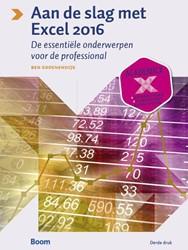 Aan de slag met Excel 2016 - De essentie -De essentiele onderwerpen voo r de professional Groenendijk, Ben