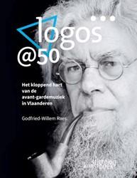 Logos@50 -Het kloppend hart van de avant -gardemuziek in Vlaanderen Raes, Godfried-Willem