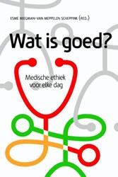 Wat is goed? -medische ethiek voor elke dag