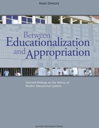 Between educationalization and appropria -selected writings on the histo ry of modern educational syste Depaepe, Marc
