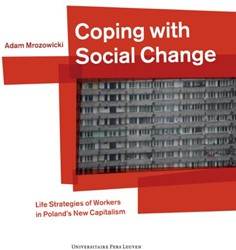 Coping with Social Change -life strategies of workers in Poland's new capitalism Mrozowicki, Adam