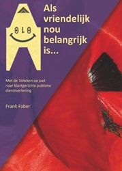 Als vriendelijk nou belangrijk is -met de Tolteken op pad naar kl antgerichte publieke dienstver Faber, Frank