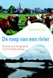 De roep van een rivier -op zoek naar de identiteit van het IJssellandschap Ziel, Tjirk van der