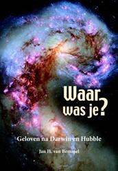 Waar was je? -Geloven na Darwin en Hubble Bemmel, Jan H. van