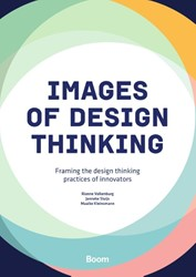 Images of design thinking -framing the design thinking pr actices of innovators Valkenburg, Rianne