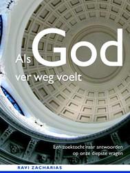 ALS GOD VER WEG VOELT -EEN ZOEKTOCHT NAAR ANTWOORDEN OP ONZE DIEPSTE VRAGEN ZACHARIAS, RAVI