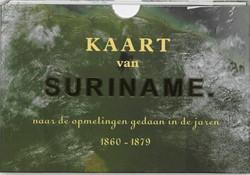 KAART VAN SURINAME -NAAR DE OPMETINGEN GEDAAN IN D E JAREN 1860-1879 : 10 KAARTBL CATEAU VAN ROSEVELT, J.F.A.