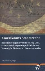 Amerikaans staatsrecht -beschouwingen over de rule of law, staatsinstellingen en pol Janse de Jonge, Eric