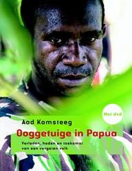 Ooggetuige in Papua -verleden, heden en toekomst va n een vergeten volk Kamsteeg, Aad