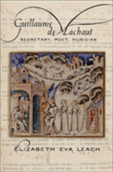 GUILLAUME DE MACHAUT -SECRETARY, POET, MUSICIAN LEACH, ELIZABETH EVA