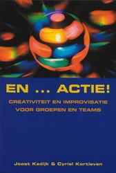 En ... Actie ! -creativiteit en improvisatie v oor groepen en teams Kadijk, Joost