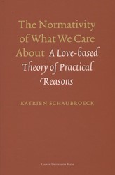 The normativity of what we care about -a love-based theory of practic al reasons Schaubroeck, Katrien
