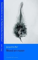 Bloed en rozen -geschiedenis van de Nederlands e literatuur 1900-1945 Bel, Jacqueline