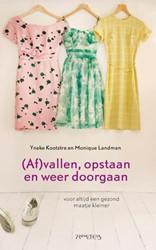 (Af)vallen, opstaan en weer doorgaan -voor altijd een gezond maatje kleiner Kootstra, Yneke