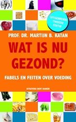 Wat is nu gezond? -fabels en feiten over voeding Katan, M.B.