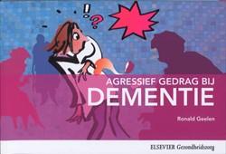 Agressief gedrag bij dementie -Wat is het en hoe ga je ermee om? Geelen, Ronald