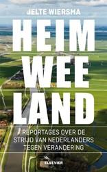 Heimweeland -reportages over de strijd van Nederlanders tegen verandering Wiersma, Jelte