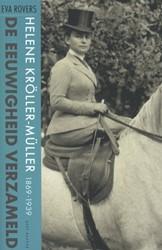 De eeuwigheid verzameld -helene Kroller-Muller (1869- 1939) Rovers, Eva