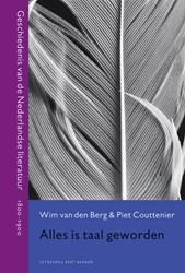 Alles is taal geworden -geschiedenis van de Nederlands e literatuur, 1800-1900 Berg, W. van den