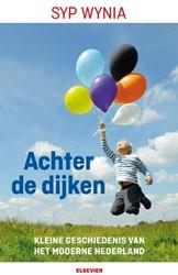Achter de dijken  Een kleine geschiedeni -kleine geschiedenis van het mo derne Nederland Wynia, Syp