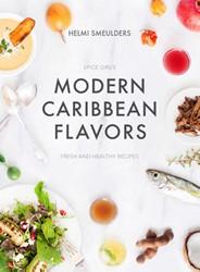 Modern Caribbean Flavors -fresh & healthy recipes Smeulders, Helmi