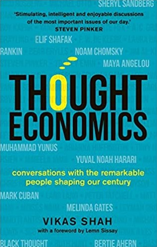 Thought Economics -Conversations with the Remarka ble People Shaping Our Century Shah, Vikas