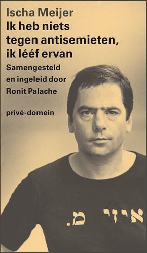 Ik heb niets tegen antisemieten, ik leef -Samengesteld en ingeleid door Ronit Palache Meijer, Ischa